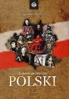 Historia polityczna Polski - nowe spojrzenie. Tom I