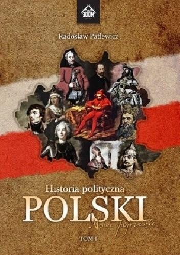 Okładka książki Historia polityczna Polski - nowe spojrzenie. Tom I