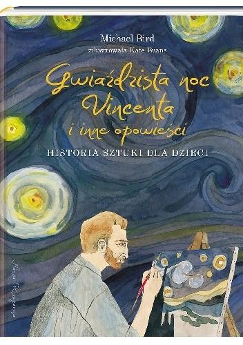 Okładka książki Gwiaździsta noc Vincenta i inne opowieści. Historia sztuki dla dzieci