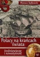 Polacy na krańcach świata: średniowiecze i nowożytność