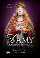 Damy polskiego imperium : kobiety, które zbudowały mocarstwo