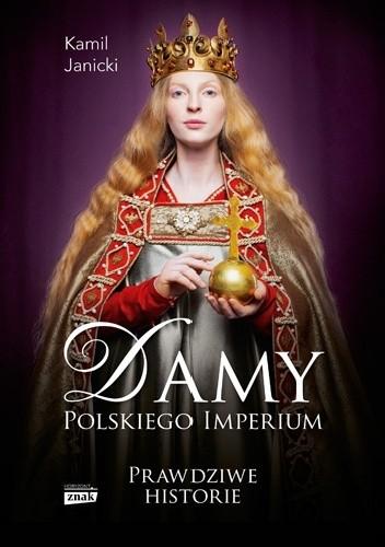 Okładka książki Damy polskiego imperium : kobiety, które zbudowały mocarstwo