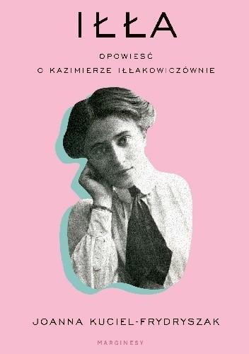 Okładka książki Iłła. Opowieść o Kazimierze Iłłakowiczównie