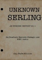UNKNOWN SERLING: An Episodic History: the Bradbury, Kennedy, Pentagon and WWII stories