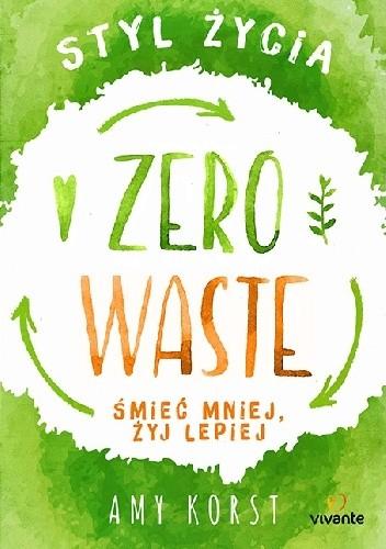 Okładka książki Styl życia Zero Waste. Śmieć mniej, żyj lepiej.
