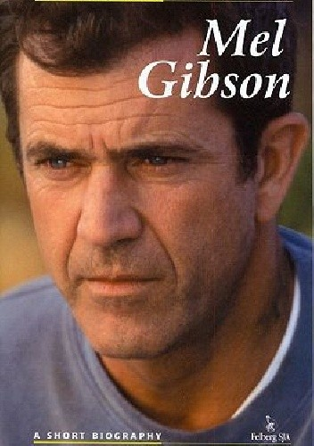 Okładka książki Mel Gibson. A short biography