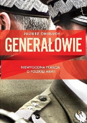 Okładka książki Generałowie. Niewygodna prawda o polskiej armii