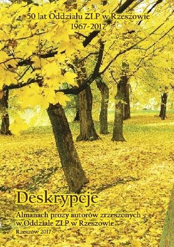 Okładka książki Deskrypcje. Almanach prozy autorów zrzeszonych w Oddziale ZLP w Rzeszowie