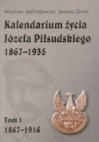 Kalendarium Życia Józefa Piłsudskiego 1867-1935