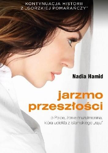 """Okładka książki Jarzmo przeszłości. O Polce, żonie muzułmanina, która uciekła z islamskiego """"raju""""."""