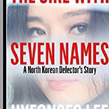 Okładka książki The Girl with Seven Names: A North Korean Defector's Story