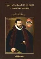 Henryk Stroband (1548–1609) – burmistrz toruński