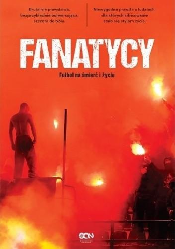 Okładka książki Fanatycy. Futbol na śmierć i życie