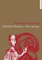 Bolesław Chrobry - lew ryczący