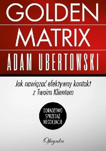 Okładka książki Golden Matrix. Jak nawiązać efektywny kontakt z Twoim Klientem
