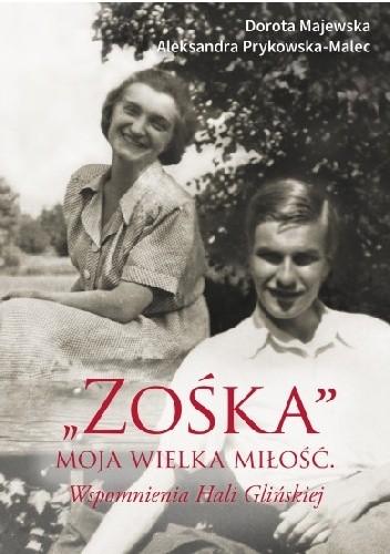 """Okładka książki """"Zośka"""" - moja wielka miłość. Wspomnienia Hali Glińskiej"""