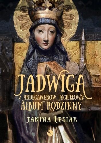 Okładka książki Jadwiga z Andegawenów Jagiełłowa. Album rodzinny