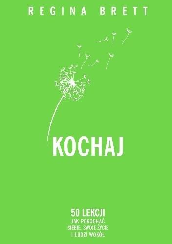 Okładka książki Kochaj. 50 lekcji jak pokochać siebie, swoje życie i ludzi wokół