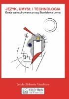 Język, umysł i technologia. Eseje zainspirowane prozą Stanisława Lema