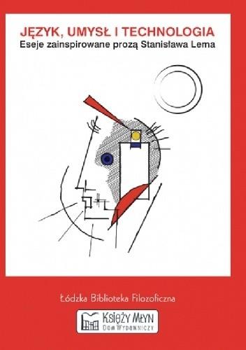 Okładka książki Język, umysł i technologia. Eseje zainspirowane prozą Stanisława Lema