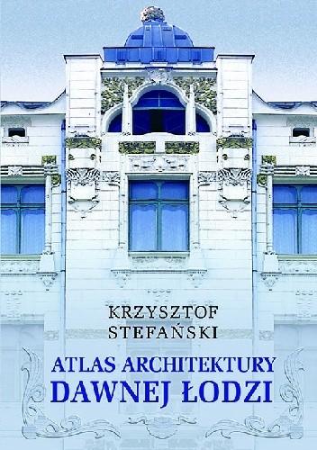 Okładka książki Atlas architektury dawnej Łodzi