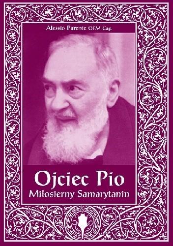 Okładka książki Ojciec Pio. Miłosierny Samarytanin