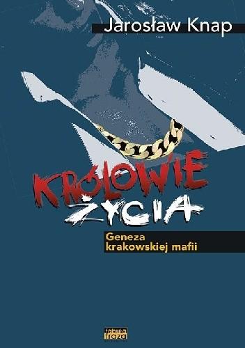 Okładka książki Królowie życia. Geneza krakowskiej mafii