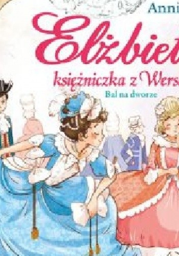 Okładka książki Elżbieta Księżniczka z Wersalu Bal na dworze