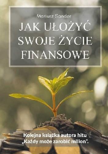 Okładka książki Jak ułożyć swoje życie finansowe