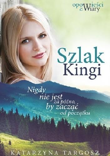 Okładka książki SZLAK KINGI. Nigdy nie jest za późno, by zacząć od początku