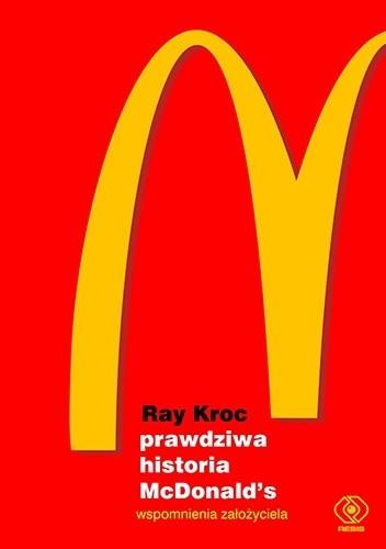 Okładka książki Prawdziwa historia McDonald's. Wspomnienia założyciela