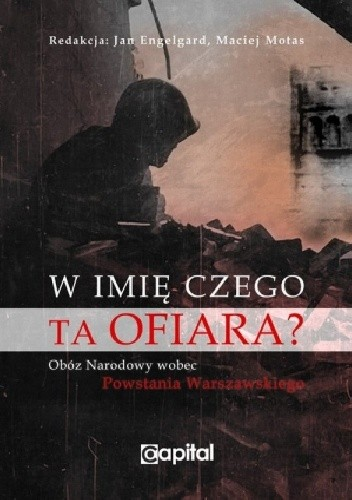 Okładka książki W imię czego ta ofiara. Obóz Narodowy wobec Powstania Warszawskiego