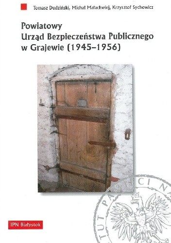 Okładka książki Powiatowy Urząd Bezpieczeństwa Publicznego w Grajewie (1945-1956)