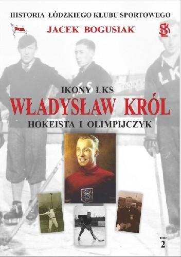 Okładka książki Władysław Król Hokeista i olimpijczyk