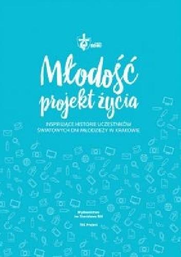 Okładka książki Młodość – projekt życia. Inspirujące historie uczestników ŚDM w Krakowie