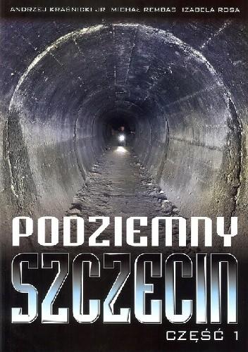 Okładka książki Podziemny Szczecin. Część 1