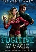 Fugitive by Magic