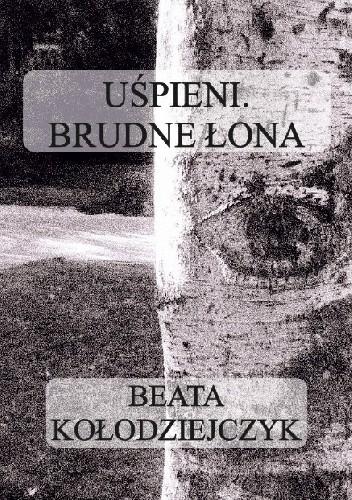 Okładka książki Uśpieni. Brudne łona