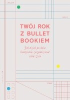 Twój rok z Bullet Bookiem. Jak dzień po dniu kreatywnie zorganizować sobie życie