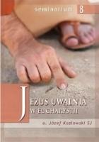 Jezus uwalnia w Eucharystii