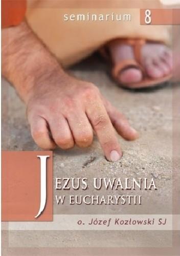 Okładka książki Jezus uwalnia w Eucharystii
