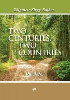 TWO CENTURIES, TWO COUNTRIES. One Life