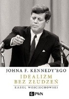 Johna F. Kennedy'ego Idealizm bez złudzeń