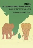 Indie w gospodarce światowej. Słoń, który pragnął latać