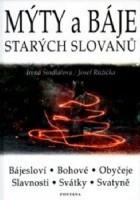 Mýty a báje starých Slovanů. Bájesloví, Bohové, Obyčeje, Slavnosti, Svátky, Svatyně