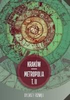 Kraków - metropolia. T. II. Dylematy rozwoju