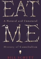Eat me: A natural and unnatural history of cannibalism