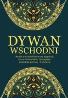 Dywan wschodni. Wybór arcydzieł literatury egipskiej, asyro-babilońskiej, hebrajskiej, arabskiej, perskiej i indyjskiej
