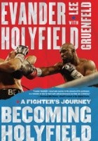 Becoming Holyfield. A Fighter's Journey