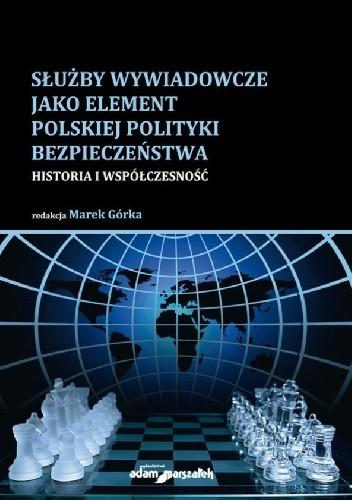 Okładka książki Służby wywiadowcze jako element polskiej polityki bezpieczeństwa. Historia i współczesność